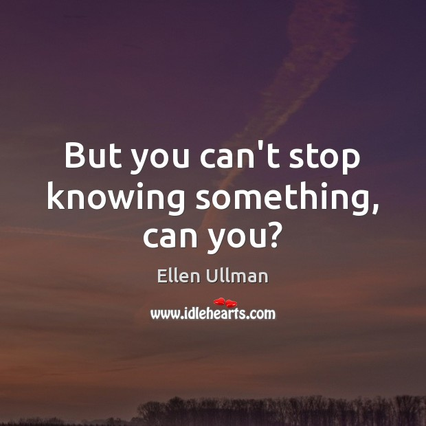 But you can't stop knowing something, can you? Image