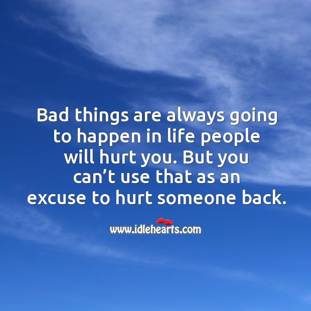 But you can't use that as an excuse to hurt someone back. Image
