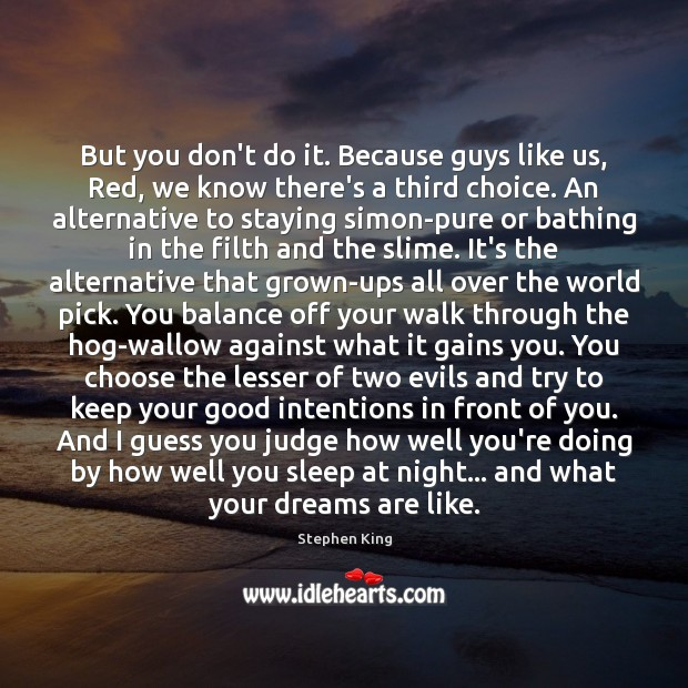 But you don't do it. Because guys like us, Red, we know Good Intentions Quotes Image