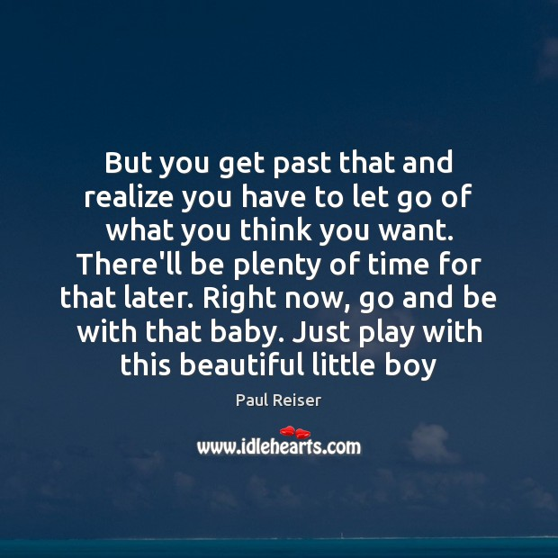 But you get past that and realize you have to let go Image