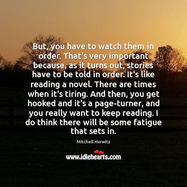 But, you have to watch them in order. That's very important because, Mitchell Hurwitz Picture Quote