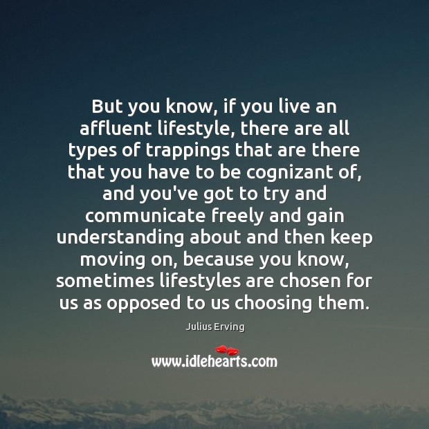 But you know, if you live an affluent lifestyle, there are all Moving On Quotes Image