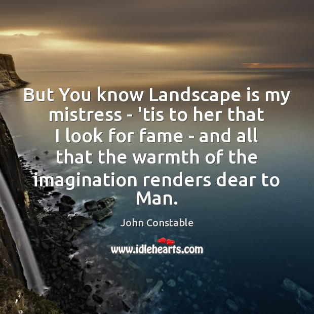 But You know Landscape is my mistress – 'tis to her that Image