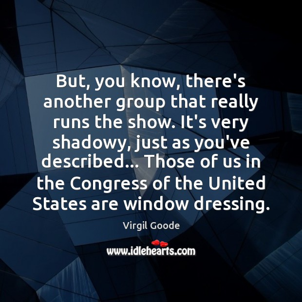 But, you know, there's another group that really runs the show. It's Virgil Goode Picture Quote