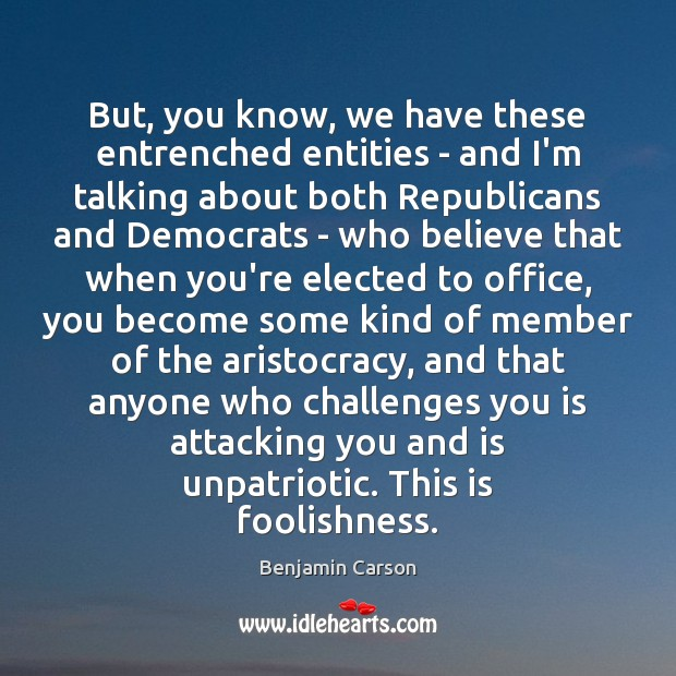 But, you know, we have these entrenched entities – and I'm talking Benjamin Carson Picture Quote