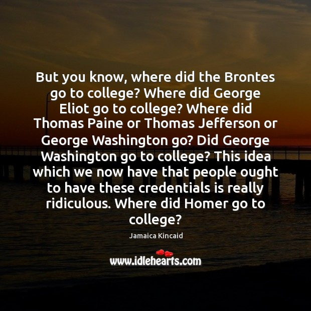 But you know, where did the Brontes go to college? Where did Image