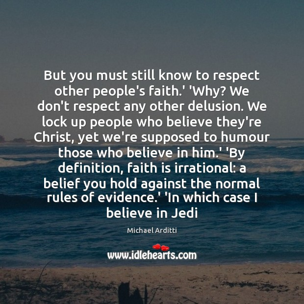 But you must still know to respect other people's faith.' 'Why? Believe in Him Quotes Image