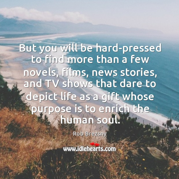 But you will be hard-pressed to find more than a few novels, Rob Brezsny Picture Quote