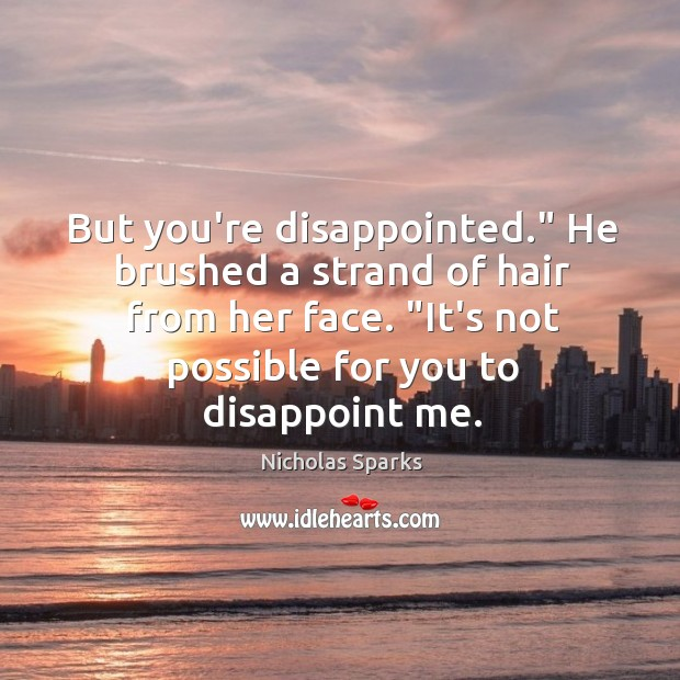 """Image, But you're disappointed."""" He brushed a strand of hair from her face. """""""
