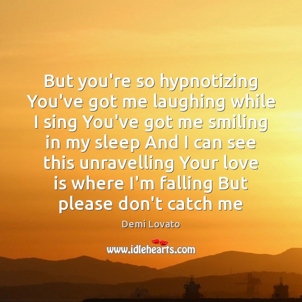 But you're so hypnotizing You've got me laughing while I sing You've Demi Lovato Picture Quote