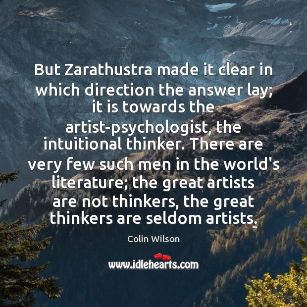 But Zarathustra made it clear in which direction the answer lay; it Colin Wilson Picture Quote