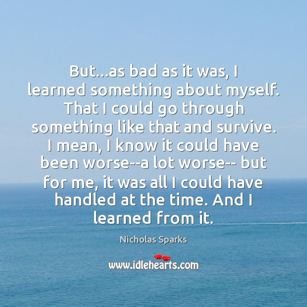 But…as bad as it was, I learned something about myself. That Nicholas Sparks Picture Quote