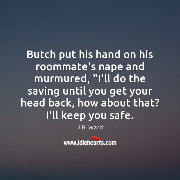 """Image, Butch put his hand on his roommate's nape and murmured, """"I'll do"""