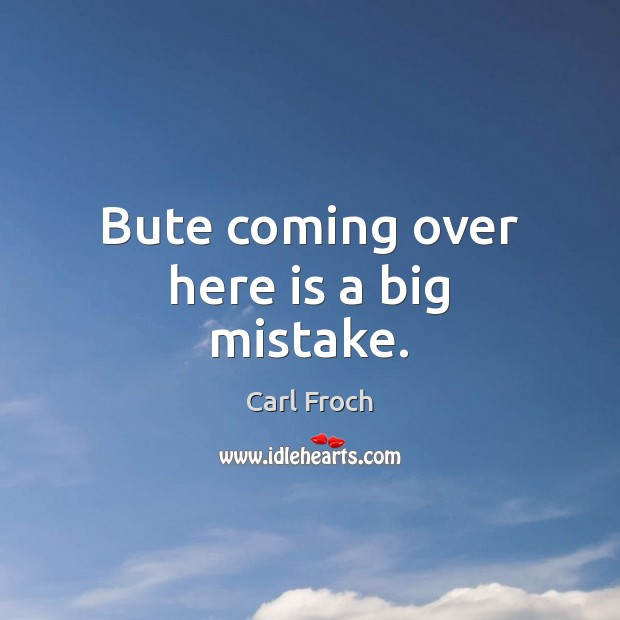Bute coming over here is a big mistake. Image