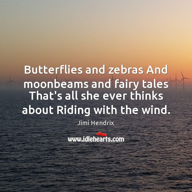 Butterflies and zebras And moonbeams and fairy tales That's all she ever Image