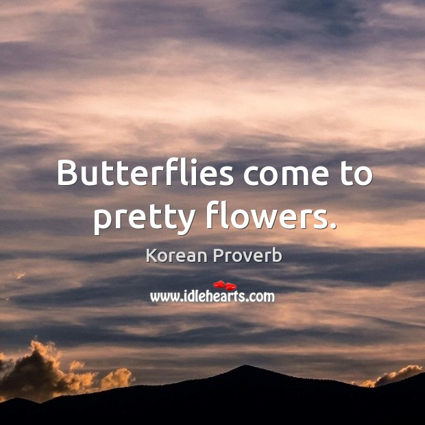 Butterflies come to pretty flowers. Korean Proverbs Image