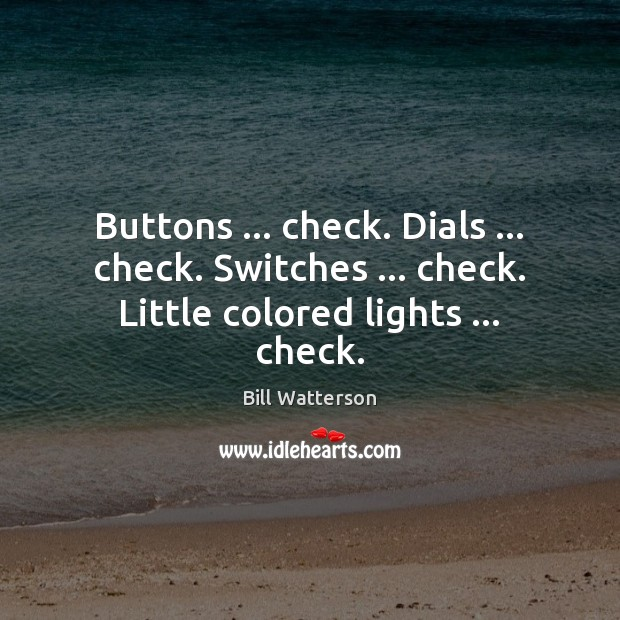 Buttons … check. Dials … check. Switches … check. Little colored lights … check. Image