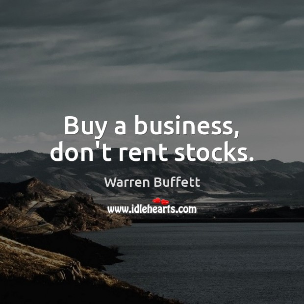 Image, Buy a business, don't rent stocks.
