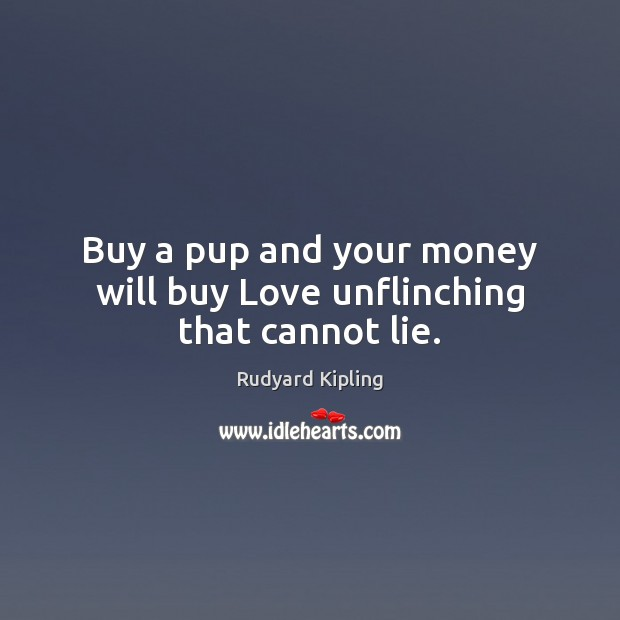 Image, Buy a pup and your money will buy Love unflinching that cannot lie.