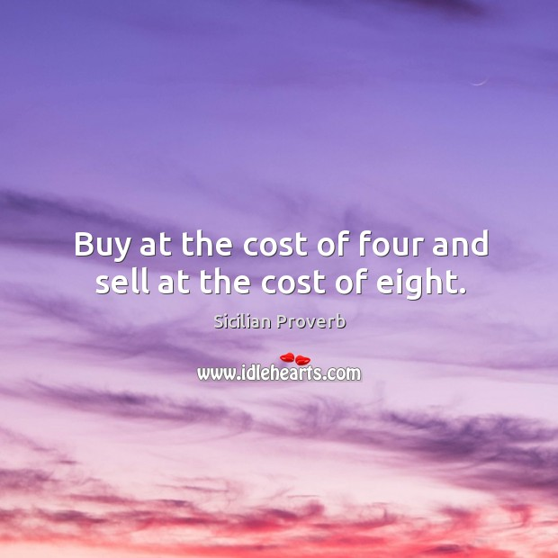 Image, Buy at the cost of four and sell at the cost of eight.