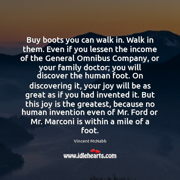 Buy boots you can walk in. Walk in them. Even if you Joy Quotes Image