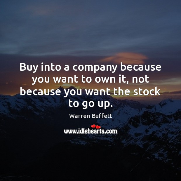 Image, Buy into a company because you want to own it, not because you want the stock to go up.
