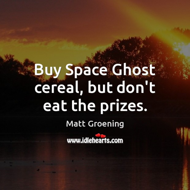 Image, Buy Space Ghost cereal, but don't eat the prizes.