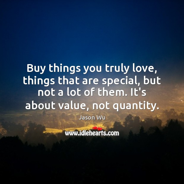 Buy things you truly love, things that are special, but not a Image