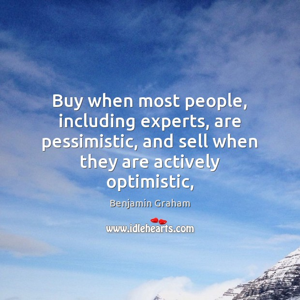 Image, Buy when most people, including experts, are pessimistic, and sell when they