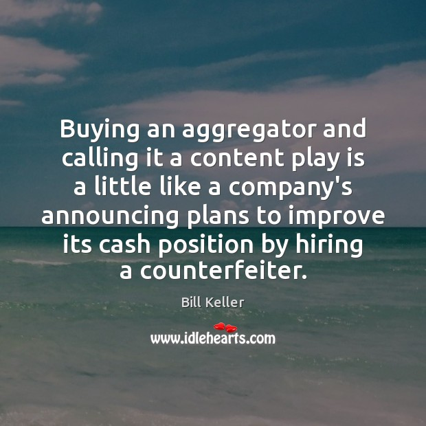 Buying an aggregator and calling it a content play is a little Image