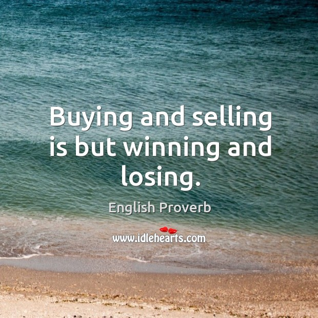 Image, Buying and selling is but winning and losing.