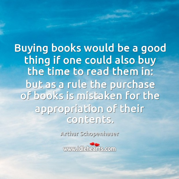 Buying books would be a good thing if one could also buy the time to read them in: Image