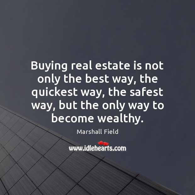Buying real estate is not only the best way, the quickest way, Real Estate Quotes Image