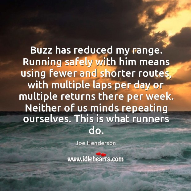 Buzz has reduced my range. Running safely with him means using fewer and shorter routes Image
