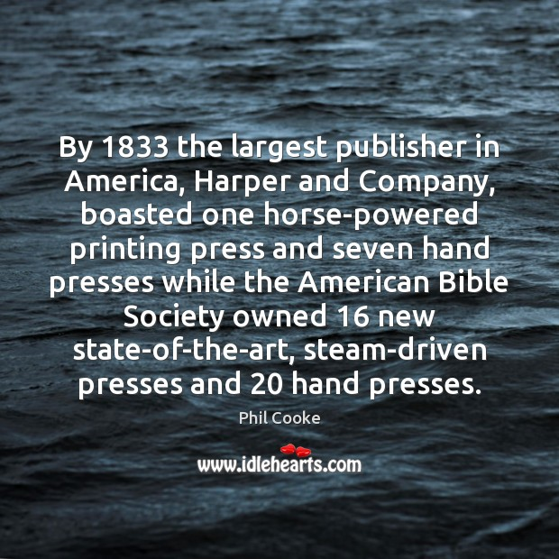 By 1833 the largest publisher in America, Harper and Company, boasted one horse-powered Image