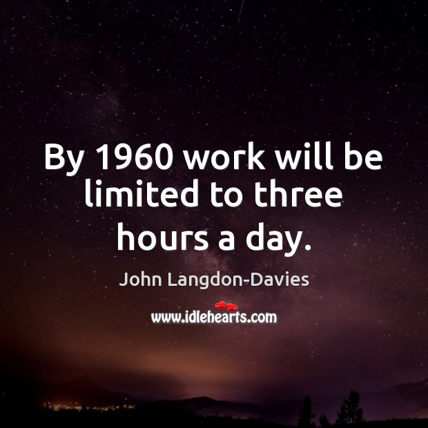 By 1960 work will be limited to three hours a day. Image