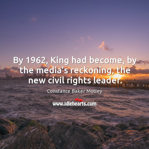By 1962, king had become, by the media's reckoning, the new civil rights leader. Image