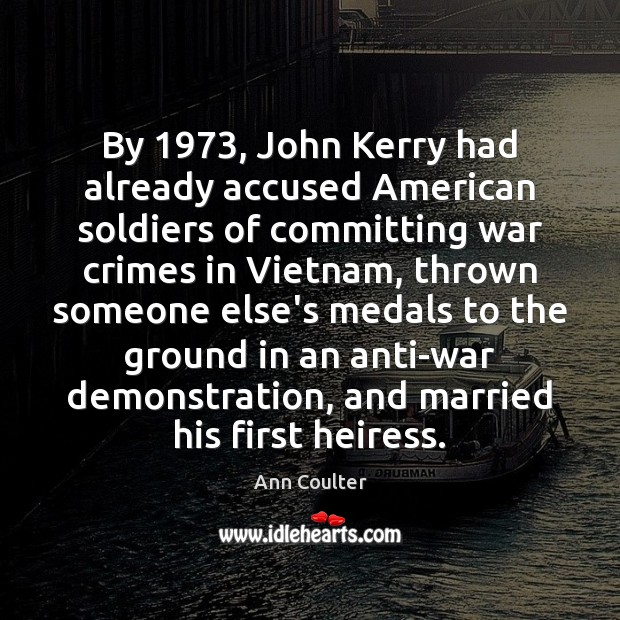 Image, By 1973, John Kerry had already accused American soldiers of committing war crimes