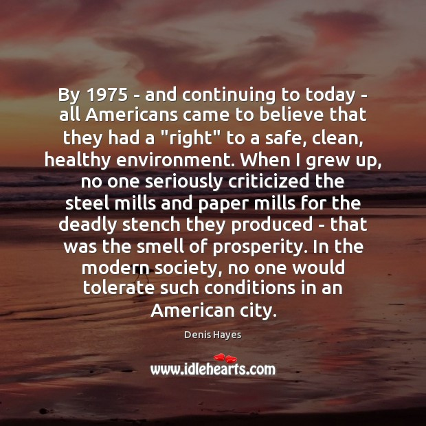 By 1975 – and continuing to today – all Americans came to believe Environment Quotes Image