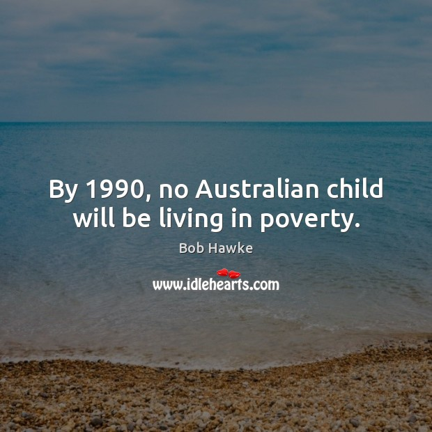 Image, By 1990, no Australian child will be living in poverty.