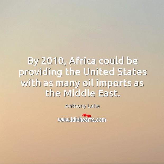 Image, By 2010, africa could be providing the united states with as many oil imports as the middle east.