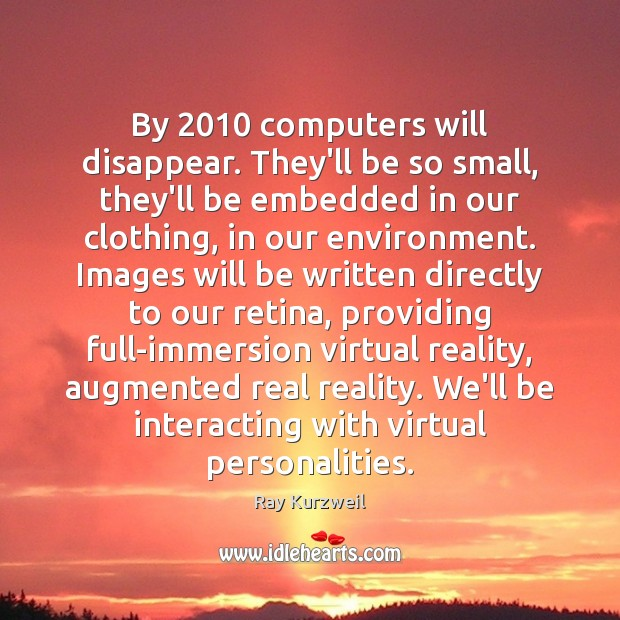 Image, By 2010 computers will disappear. They'll be so small, they'll be embedded in
