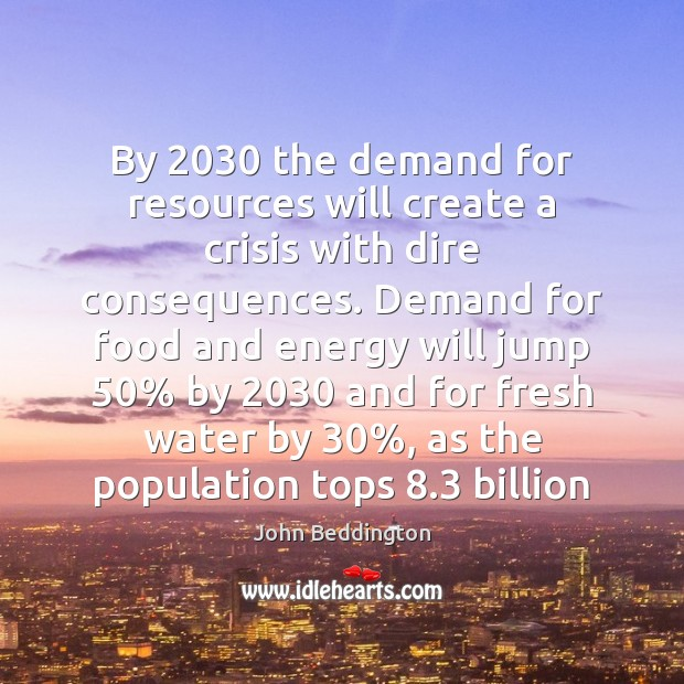 By 2030 the demand for resources will create a crisis with dire consequences. Image