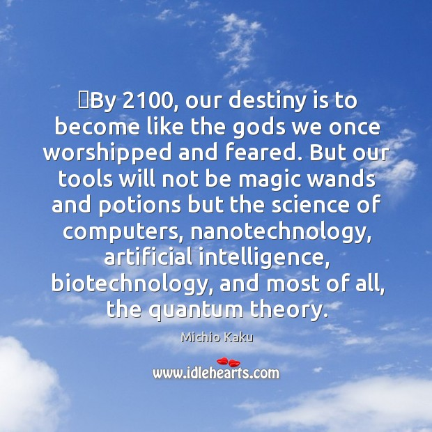 By 2100, our destiny is to become like the Gods we once worshipped Image
