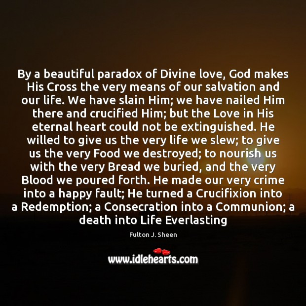 By a beautiful paradox of Divine love, God makes His Cross the Fulton J. Sheen Picture Quote