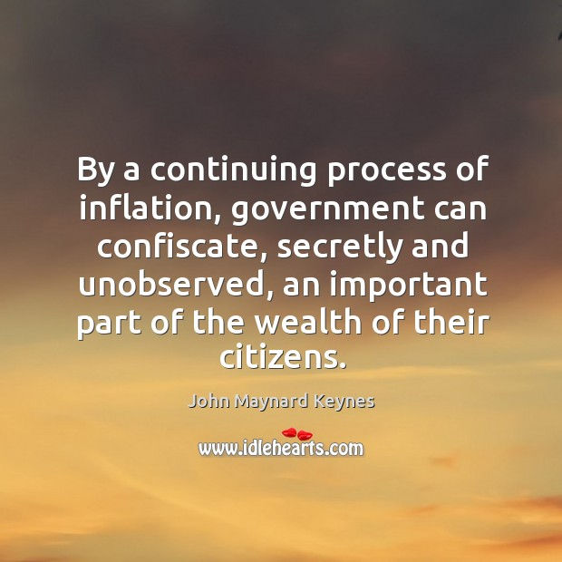 By a continuing process of inflation, government can confiscate Image
