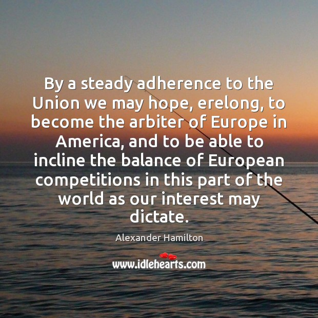 Image, By a steady adherence to the Union we may hope, erelong, to