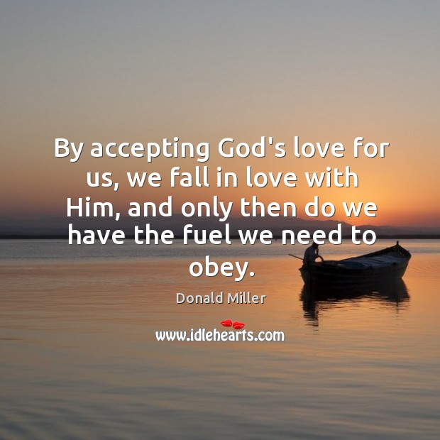 Image, By accepting God's love for us, we fall in love with Him,
