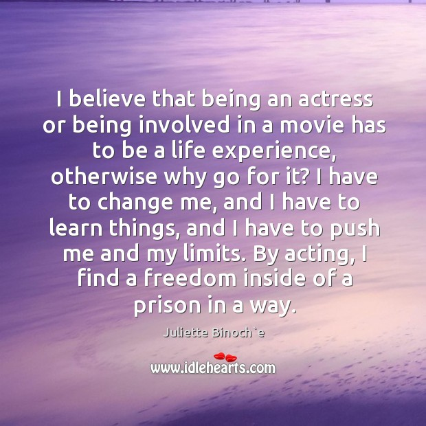 By acting, I find a freedom inside of a prison in a way. Image