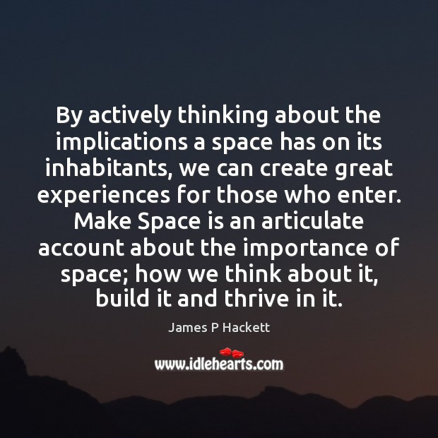 By actively thinking about the implications a space has on its inhabitants, Space Quotes Image